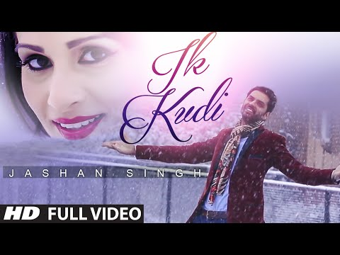 Jashan Singh: Ik Kudi (Full Video) New Punjabi Romantic Song