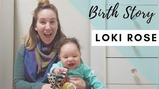 POSITIVE BIRTH STORY!! | Loki Rose 5.25.2017