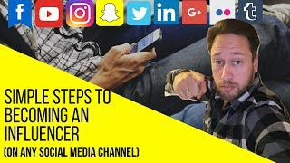 Simple Steps to Becoming an Influencer (On any Social Media Channel)