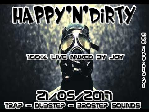 ( Trap - Dubstep - Bass ) HAPPY'N'DIRTY 21-05-2017