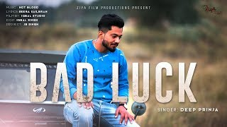 Bad Luck - Deep Prinja | Full Video | Ziya Film Productions | Latest Songs 2019