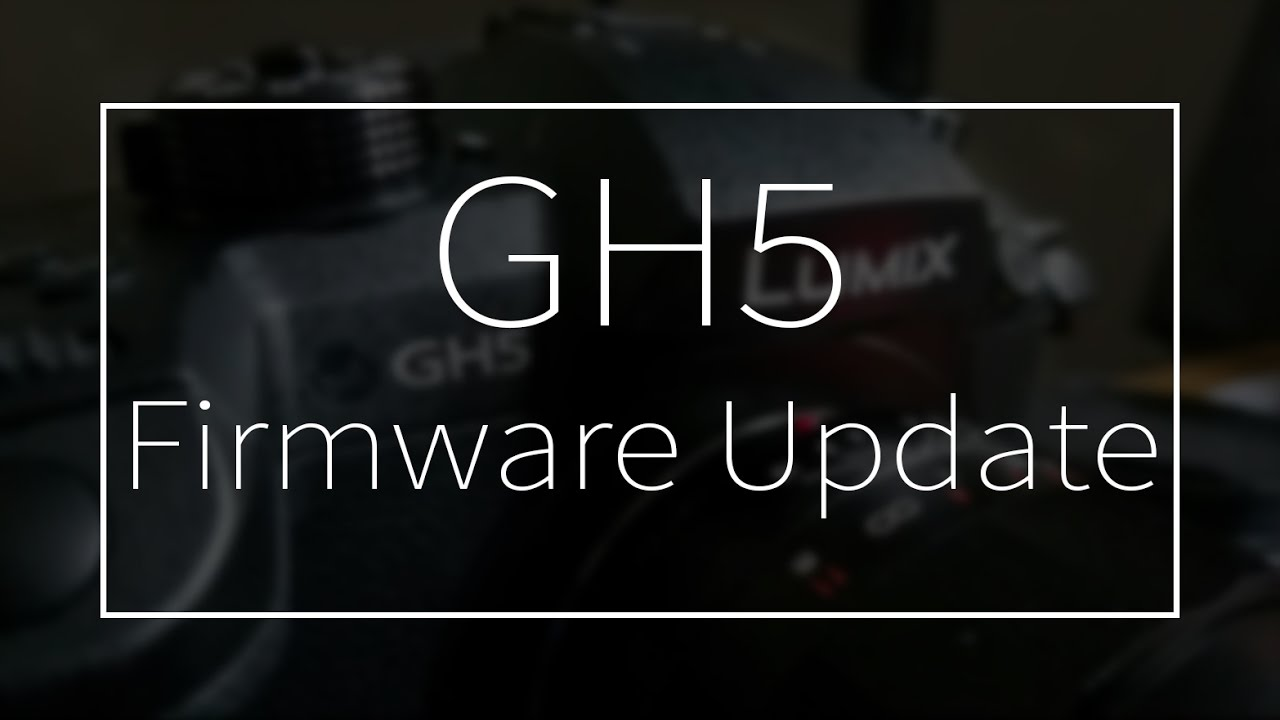 How to Update your GH5/GH4 Firmware