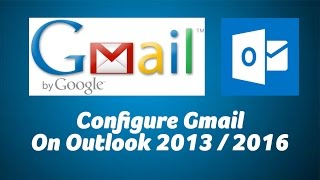 Configure Gmail in Outlook 2013/ 2016