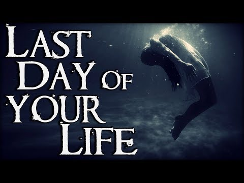 The Last Day Of Your Life [Not Graphic]