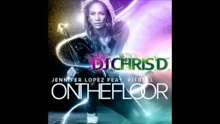 Jennifer Lopez Ft. Pitbull - On The Floor REMIX **WITH VOCALS!** ( Dj Chris D Remix )