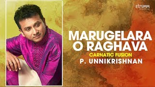 Marugelara O Raghava | P. Unnikrishnan | Carnatic Fusion