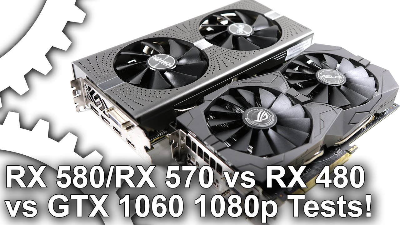 1080p Radeon Rx 580 Rx 570 Vs Rx 480 Gtx 1060 Gaming Benchmarks