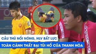 HLV bất lực, cầu thủ nổi nóng - Toàn cảnh thất bại tủi hổ của Thanh Hóa trước Đà Nẵng | NEXT SPORTS