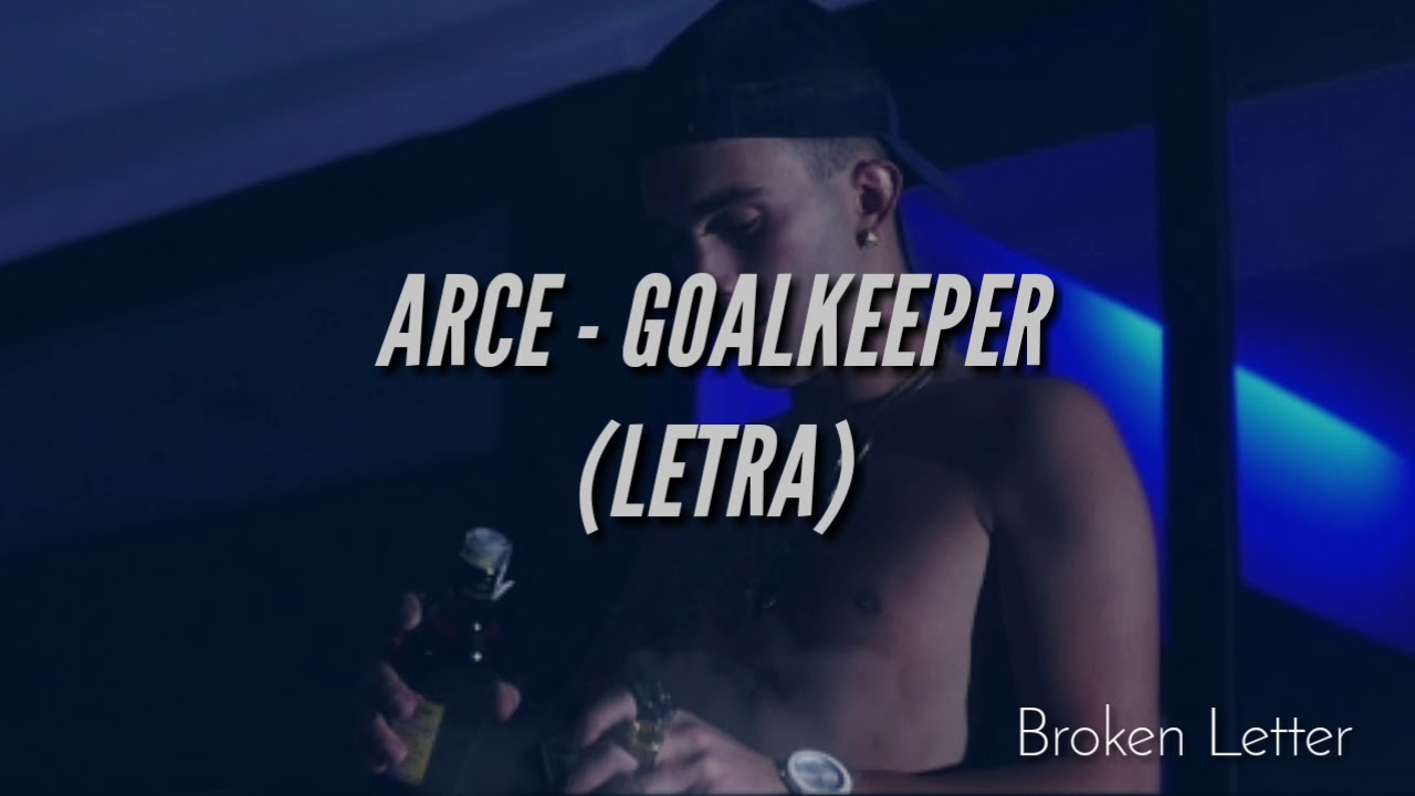 ARCE - GOALKEEPER |LETRA| - YouTube