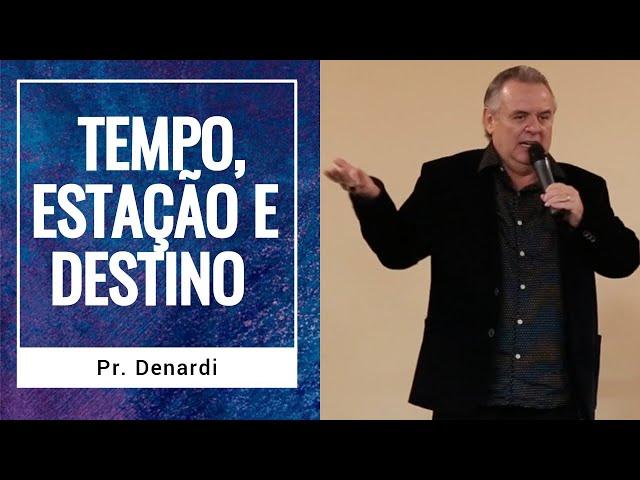 Tempo, Estação e Destino - Pr. Denardi - Ministério Intimo do Pai