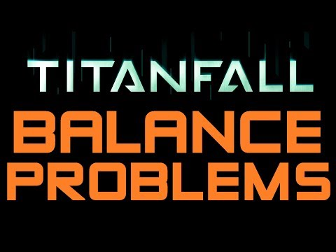 Titanfall Balance Issues - What's wrong with Titanfall right now (Titanfall Gameplay)