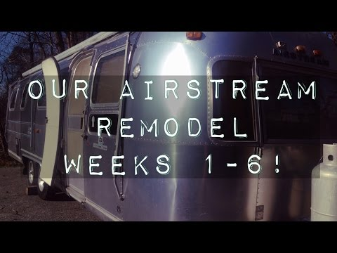 Airstream Remodel - Weeks 1-6!