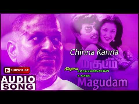 Chinna Kanna Song | Magudam Tamil Movie Songs | Sathyaraj | Bhanupriya | Gautami | Ilayaraja