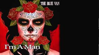 "The Blue Van ""I'm A Man"" (Official Video)"