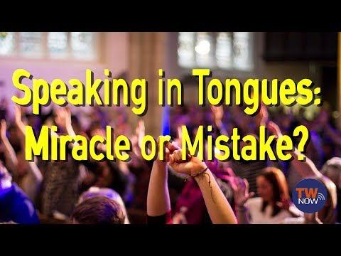 Speaking in Tongues: Miracle or Mistake? -- TWNow Episode_60