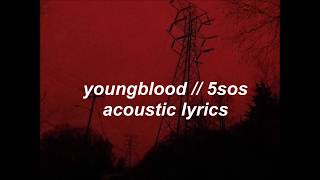 youngblood acoustic // 5sos lyrics