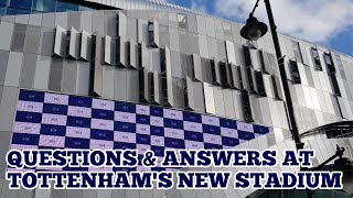 YOUR QUESTIONS AT TOTTENHAM'S NEW STADIUM: Emirates Differences, Bill Nicholson Gates: 20/02/19