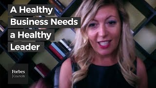 Why a Healthy Business Needs a Healthy Leader - Forbes Coaches Council Asha Mankowska
