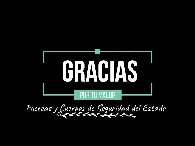 #GraciasXTuValor, fuerzas y cuerpos de seguridad del Estado