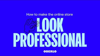 Oberlo: How To Make The Online Store Look Professional || Shopify Help Center 2019