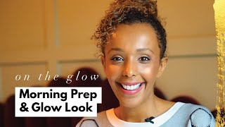 Morning Prep and Glow Routine | On The Glow