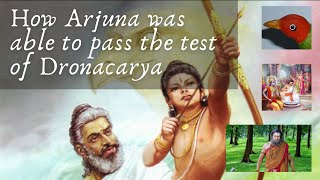 How Arjuna was able to pass the test of Dronacarya