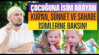 Çocuğuna isim arayanlar Kur'an, sünnet ve sahabe isimlerine baksın Kerem Önder