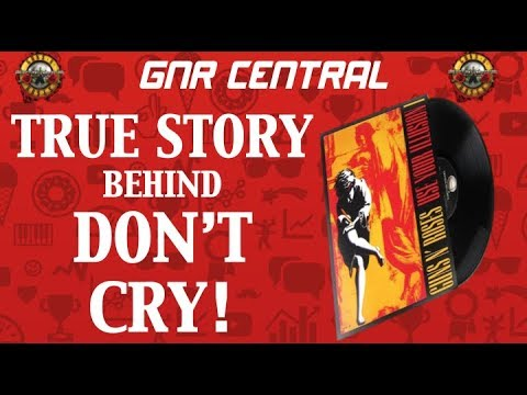 Guns N' Roses   The True Story Behind Don't Cry!