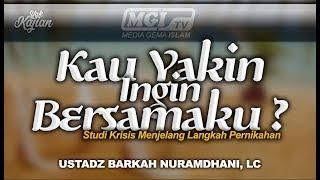Kajian Islam Ilmiah Ustadz Barkah Nuramdhani -  Kau Yakin Ingin Bersamaku ?