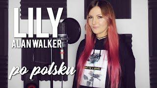 LILY - Alan Walker POLSKA WERSJA | PO POLSKU | POLISH VERSION by Kasia Staszewska