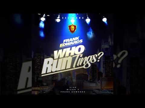 Frank Edwards - Who Run Tings? (Audio)