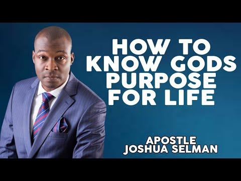 HOW TO KNOW YOUR GOD PURPOSE FOR YOUR LIFE | APOSTLE JOSHUA SELMAN