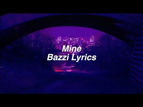 Mine | Bazzi Lyrics