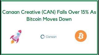 Canaan Creative (CAN) Falls Over 15% As Bitcoin Moves Down