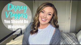 DISNEY VLOGGERS You Should Be Watching