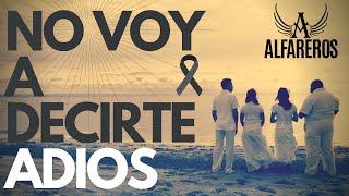 NO VOY  A DECIRTE ADIOS (ALFAREROS)