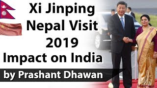Xi Jinping Nepal visit 2019 and Impact on India Current Affairs 2019