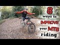 8 TIPS TO IMPROVE YOUR MTB SKILLS