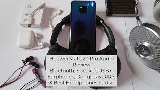 Huawei Mate 20 Pro Audio Review - Bluetooth, Loudspeaker, Dongle & Best Headphones