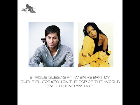 Enrique Iglesias Ft Wisin Vs Brandy  Duele el corazon on the top of the world  Paolo Monti mashup