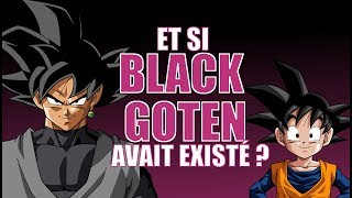 ET SI BLACK GOTEN AVAIT EXISTÉ ? - DRAGONBALLOGY #16
