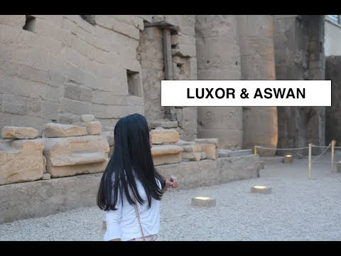 LUXOR & ASWAN VLOG || THE OTHER SIDE OF EGYPT- رحلة الأقصر و