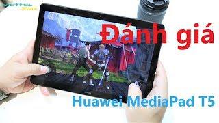 Trên tay MTB Huawei Mediapad T5: Chưa đến 6 triệu, chưa xuất sắc nhưng đáng dùng trong tầm giá