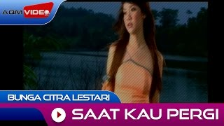 Download lagu Bunga Citra Lestari - Saat Kau Pergi | Official Video