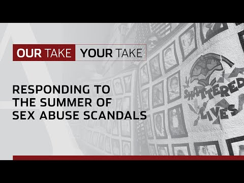 Our Take/Your Take: Responding to the Summer of Sex Abuse Scandals.