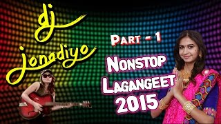 DJ Jonadiyo | Kinjal Dave | Nonstop | Lagan Geet | Popular Gujarati DJ Songs 2015