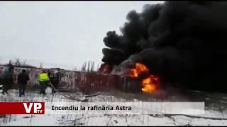 Incendiu la rafinaria Astra din Ploiesti