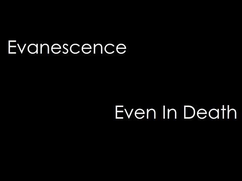 Evanescence - Even In Death (lyrics)
