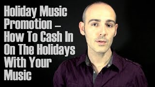 Holiday Music Promotion-How To Cash In On The Holidays With Your Music-The Creative Advisor