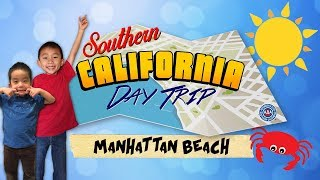 Top 4 Things to do in Manhattan Beach (AAA SoCal Day Trip): Traveling with Kids